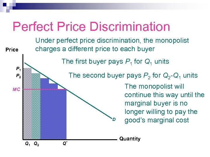 Perfect Price Discrimination Price Under perfect price discrimination, the monopolist charges a different price