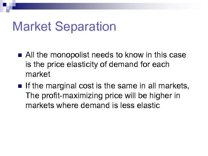 Market Separation n n All the monopolist needs to know in this case is