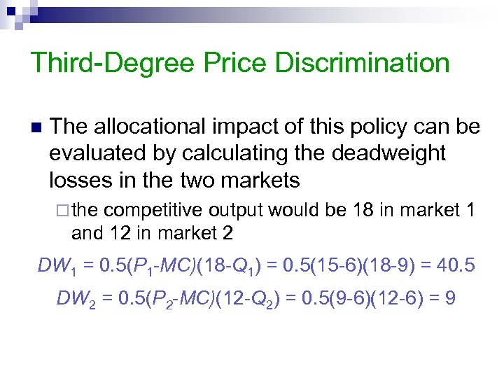 Third-Degree Price Discrimination n The allocational impact of this policy can be evaluated by