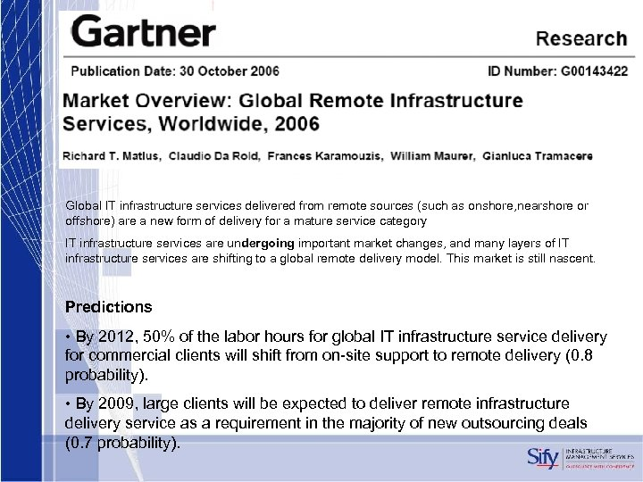 Global IT infrastructure services delivered from remote sources (such as onshore, nearshore or offshore)