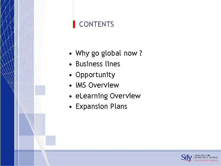 CONTENTS • • • Why go global now ? Business lines Opportunity IMS Overview