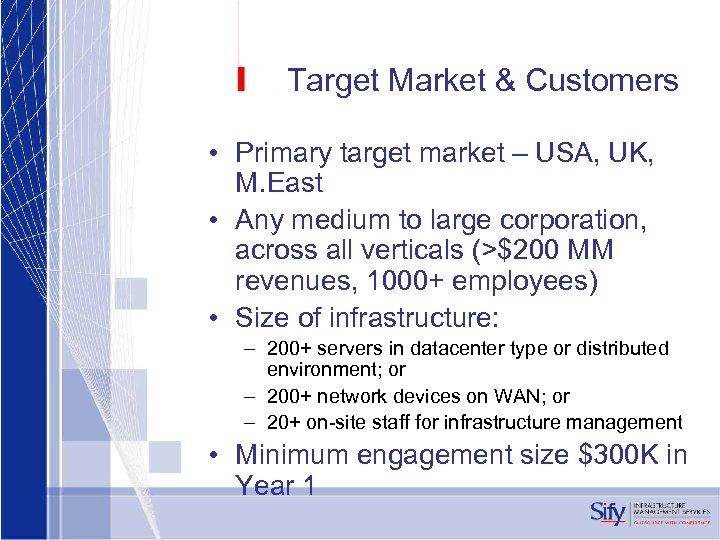 Target Market & Customers • Primary target market – USA, UK, M. East •
