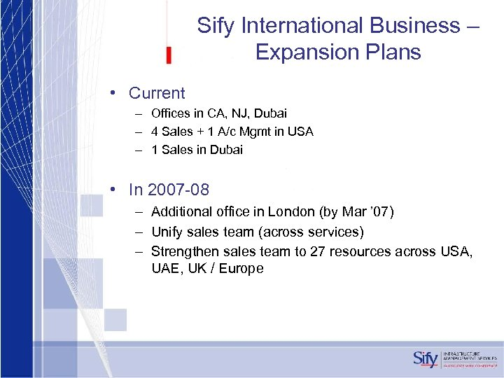 Sify International Business – Expansion Plans • Current – Offices in CA, NJ, Dubai
