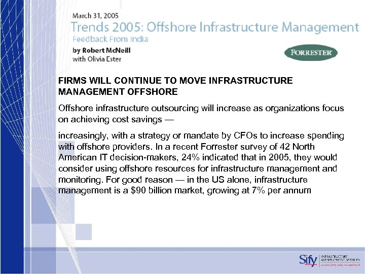 FIRMS WILL CONTINUE TO MOVE INFRASTRUCTURE MANAGEMENT OFFSHORE Offshore infrastructure outsourcing will increase as