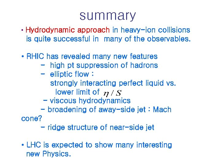 summary • Hydrodynamic approach in heavy-ion collisions is quite successful in many of the