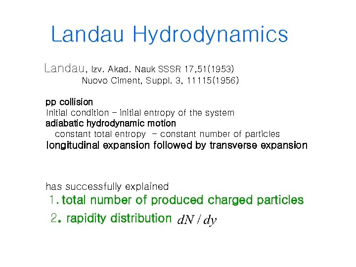 Landau Hydrodynamics Landau, Izv. Akad. Nauk SSSR 17, 51(1953) Nuovo Ciment, Suppl. 3, 11115(1956)
