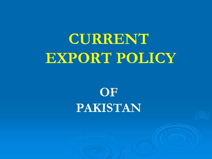 CURRENT EXPORT POLICY OF PAKISTAN