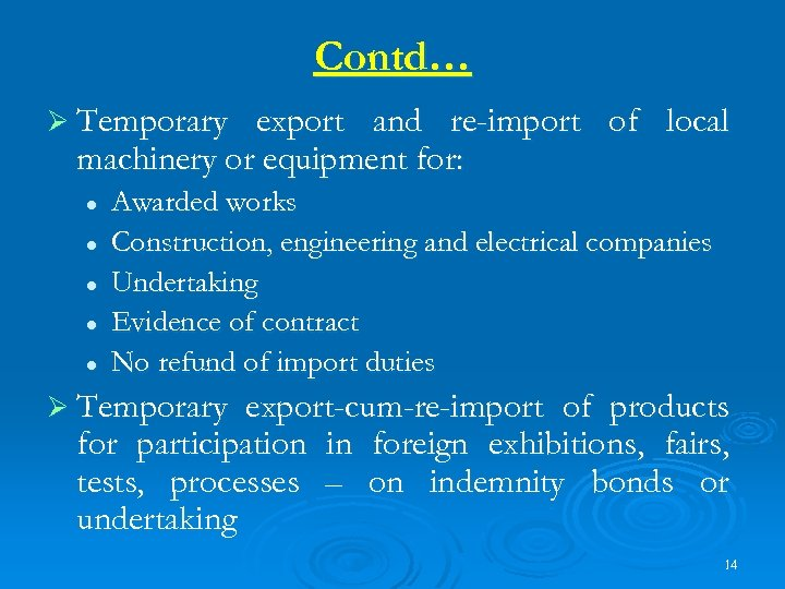 Contd… Ø Temporary export and re-import of local machinery or equipment for: l l