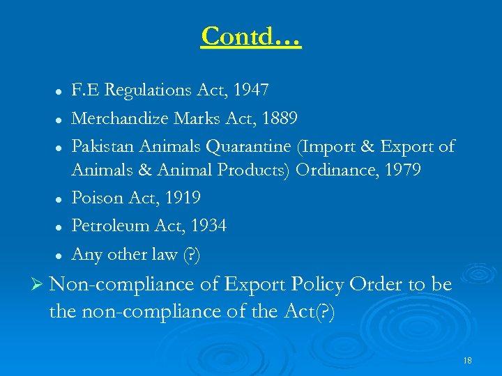 Contd… l l l F. E Regulations Act, 1947 Merchandize Marks Act, 1889 Pakistan