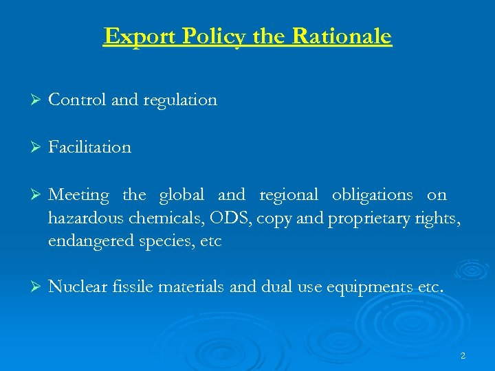 Export Policy the Rationale Ø Control and regulation Ø Facilitation Ø Meeting the global