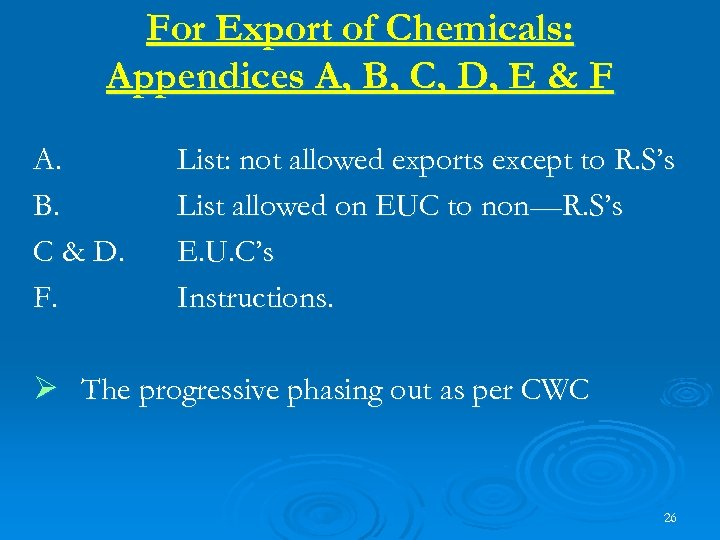 For Export of Chemicals: Appendices A, B, C, D, E & F A. B.