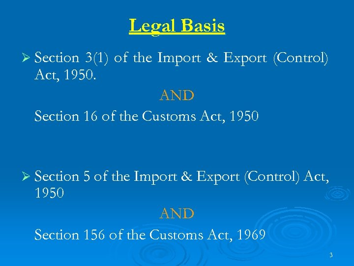 Legal Basis Ø Section 3(1) of the Import & Export (Control) Act, 1950. AND