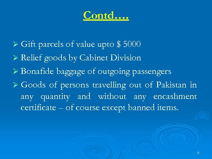 Contd…. Ø Gift parcels of value upto $ 5000 Ø Relief goods by Cabinet