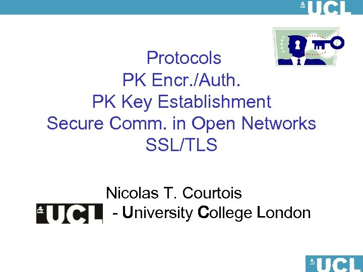 Protocols PK Encr. /Auth. PK Key Establishment Secure Comm. in Open Networks SSL/TLS Nicolas