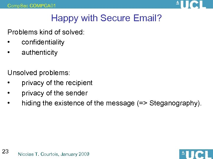 Comp. Sec COMPGA 01 Happy with Secure Email? Problems kind of solved: • confidentiality