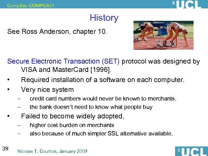 Comp. Sec COMPGA 01 History See Ross Anderson, chapter 10. Secure Electronic Transaction (SET)