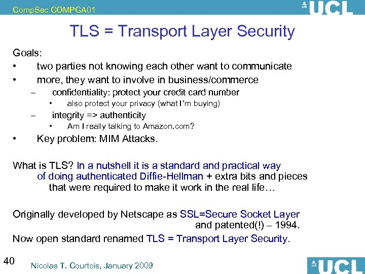Comp. Sec COMPGA 01 TLS = Transport Layer Security Goals: • two parties not