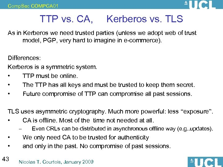 Comp. Sec COMPGA 01 TTP vs. CA, Kerberos vs. TLS As in Kerberos we