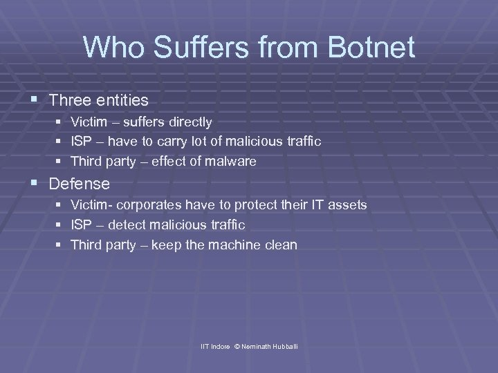 Who Suffers from Botnet § Three entities § § § Victim – suffers directly
