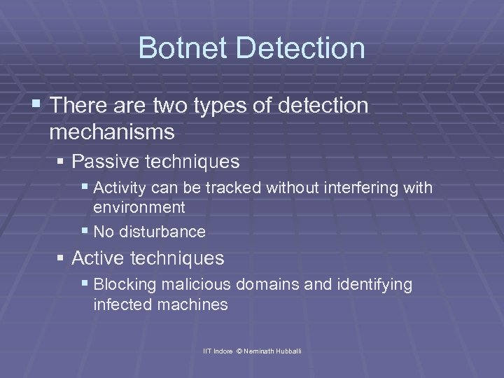 Botnet Detection § There are two types of detection mechanisms § Passive techniques §