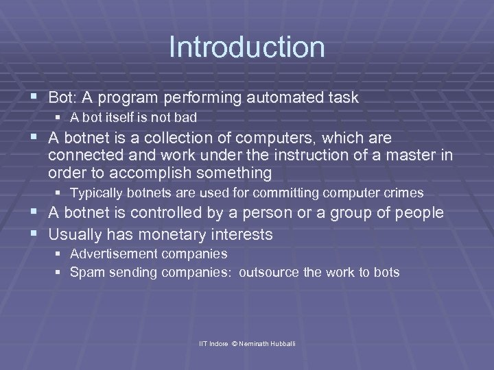 Introduction § Bot: A program performing automated task § A bot itself is not