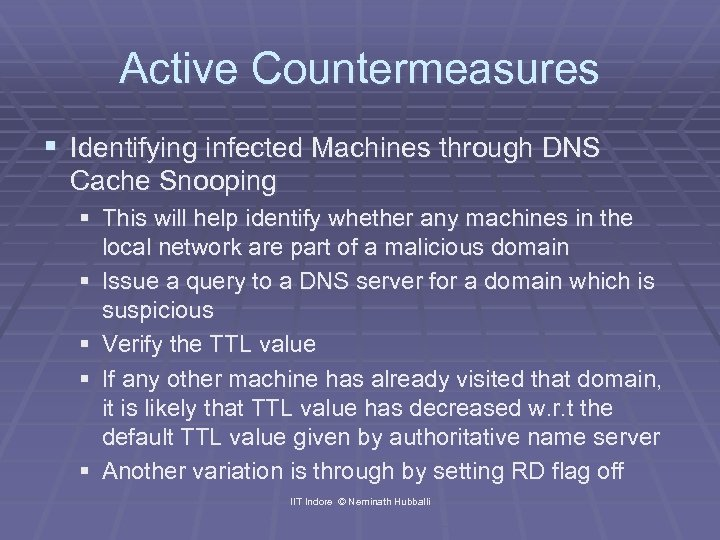Active Countermeasures § Identifying infected Machines through DNS Cache Snooping § This will help