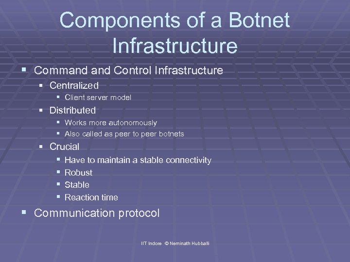 Components of a Botnet Infrastructure § Command Control Infrastructure § Centralized § Client server