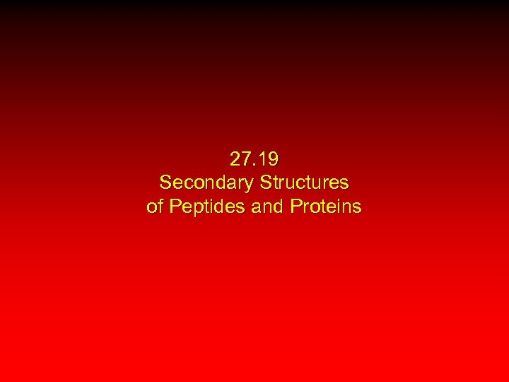 27. 19 Secondary Structures of Peptides and Proteins