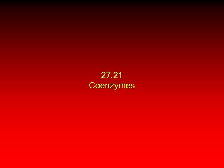 27. 21 Coenzymes