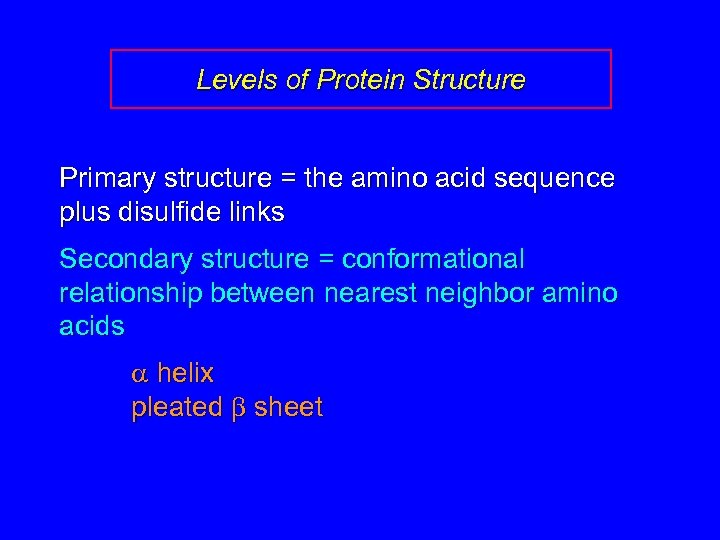 Levels of Protein Structure Primary structure = the amino acid sequence plus disulfide links