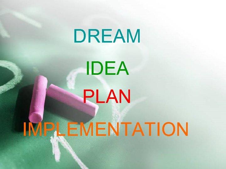 DREAM IDEA PLAN IMPLEMENTATION 1