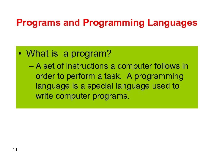 Programs and Programming Languages • What is a program? – A set of instructions