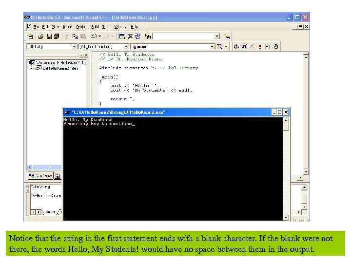Notice that the string in the first statement ends with a blank character. If