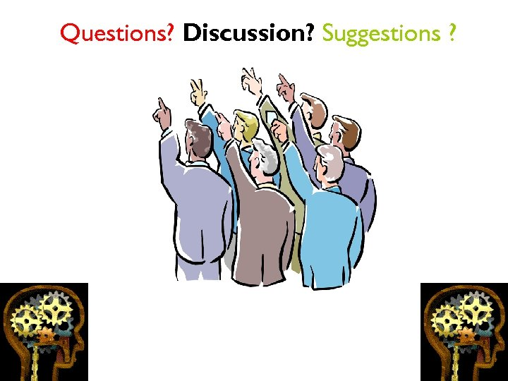 Questions? Discussion? Suggestions ?