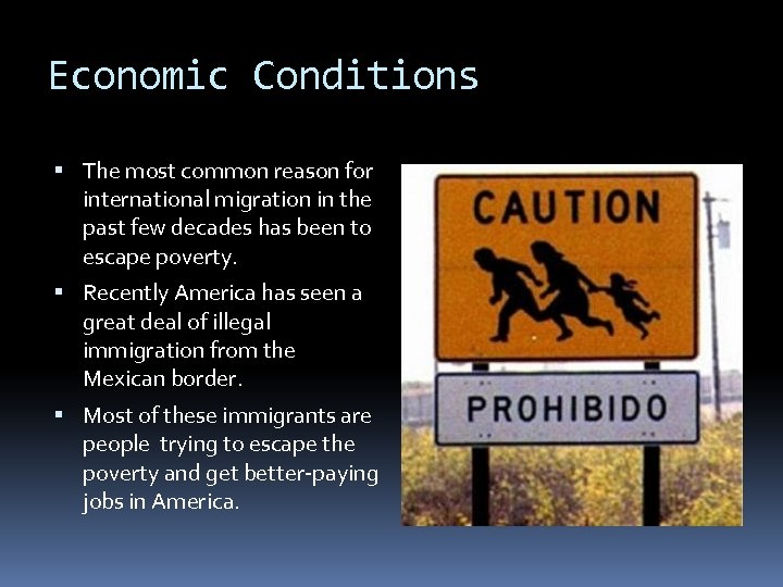 Economic Conditions The most common reason for international migration in the past few decades