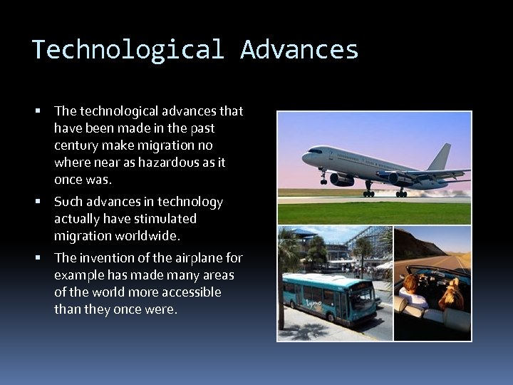 Technological Advances The technological advances that have been made in the past century make