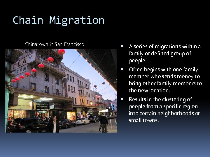 Chain Migration Chinatown in San Francisco A series of migrations within a family or