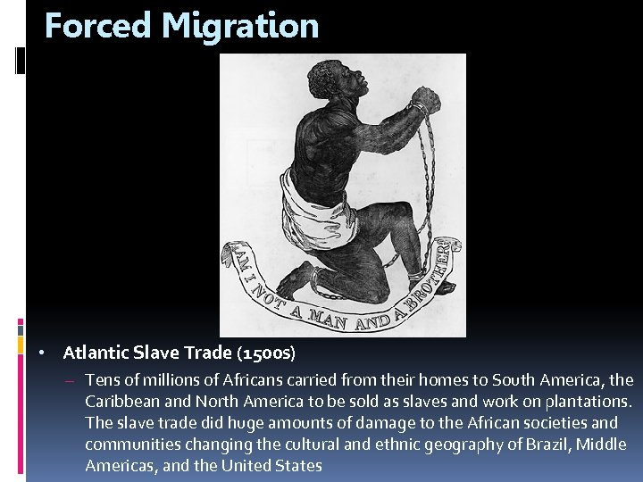 Forced Migration • Atlantic Slave Trade (1500 s) – Tens of millions of Africans