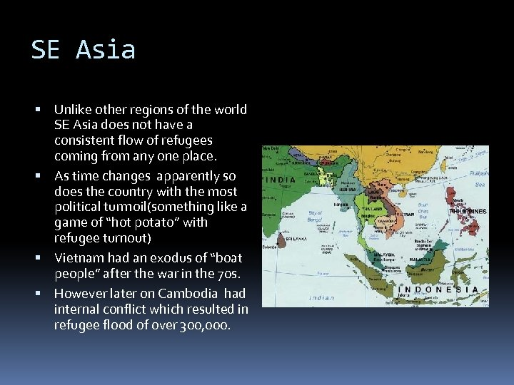 SE Asia Unlike other regions of the world SE Asia does not have a