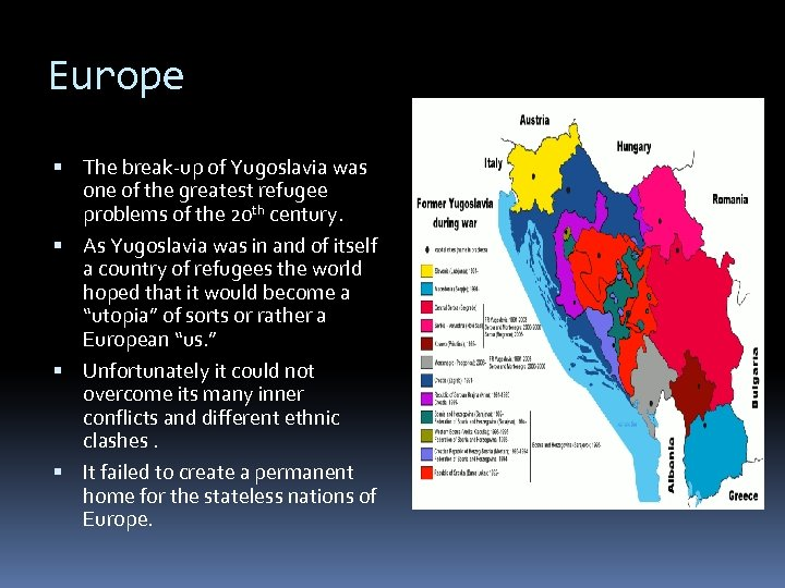 Europe The break-up of Yugoslavia was one of the greatest refugee problems of the