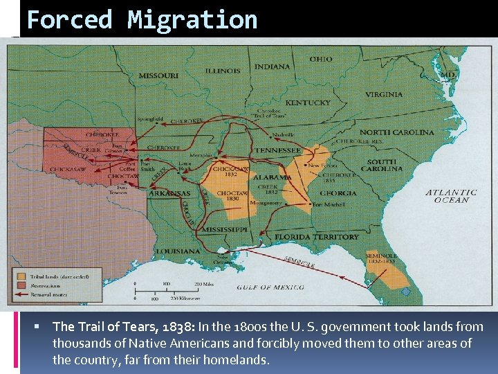 Forced Migration The Trail of Tears, 1838: In the 1800 s the U. S.