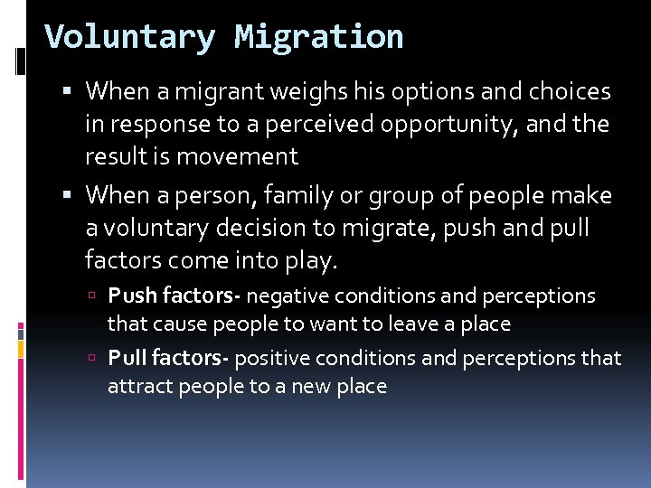 Voluntary Migration When a migrant weighs his options and choices in response to a