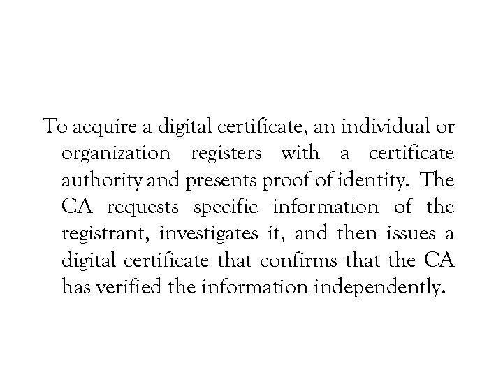To acquire a digital certificate, an individual or organization registers with a certificate authority