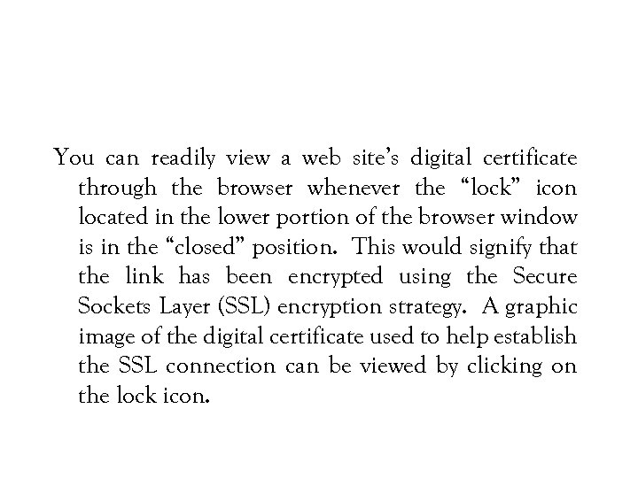 You can readily view a web site's digital certificate through the browser whenever the