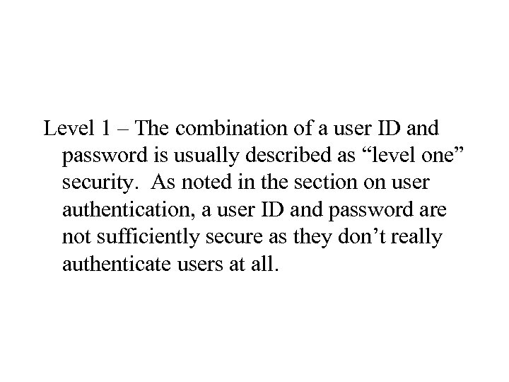 Level 1 – The combination of a user ID and password is usually described