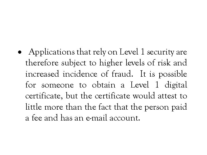· Applications that rely on Level 1 security are therefore subject to higher levels