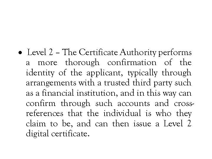 · Level 2 – The Certificate Authority performs a more thorough confirmation of the