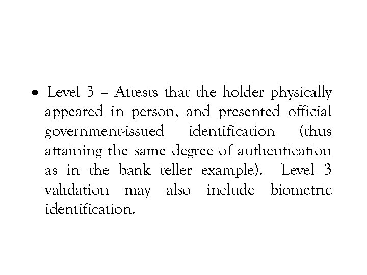 · Level 3 – Attests that the holder physically appeared in person, and presented