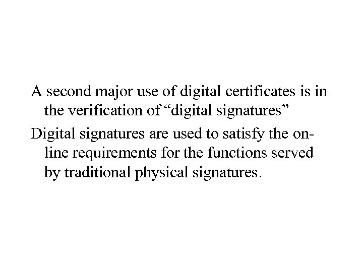"""A second major use of digital certificates is in the verification of """"digital signatures"""""""