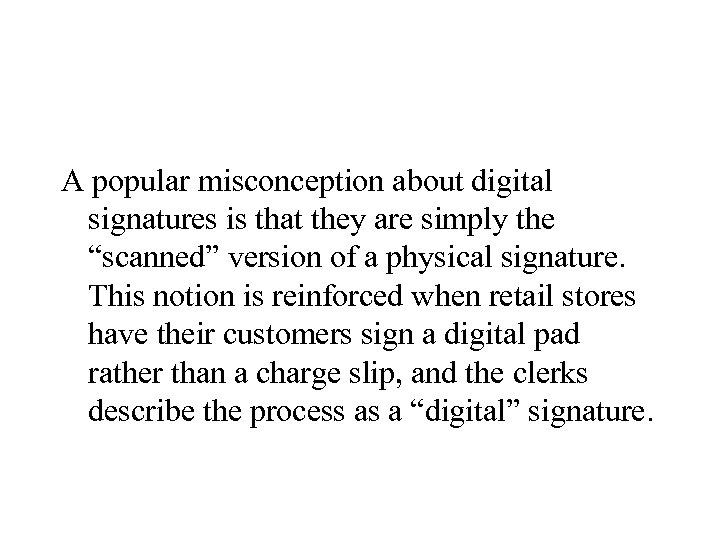 """A popular misconception about digital signatures is that they are simply the """"scanned"""" version"""
